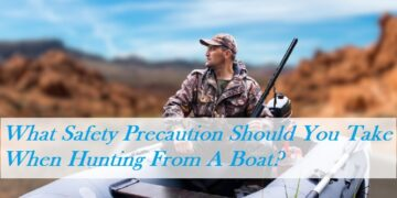 What Safety Precaution Should You Take When Hunting From A Boat?