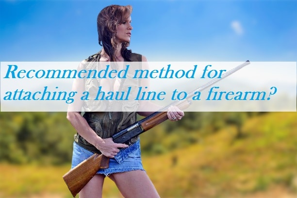 What is the recommended method for attaching a haul line to a firearm?