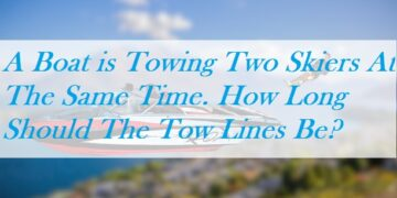 A Boat is Towing Two Skiers At The Same Time. How Long Should The Tow Lines Be?