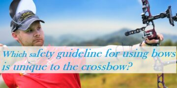 Which safety guideline for using bows is unique to the crossbow?