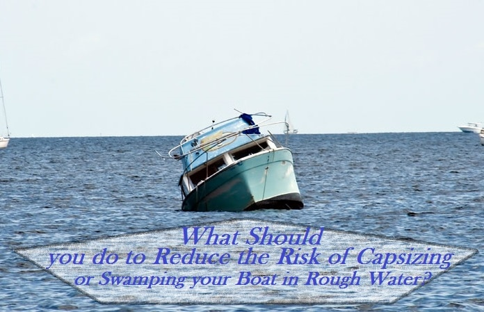 What should you do to Reduce the Risk of Capsizing or Swamping your Boat in Rough Water?