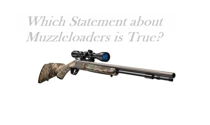 Which Statement about Muzzleloaders is True?