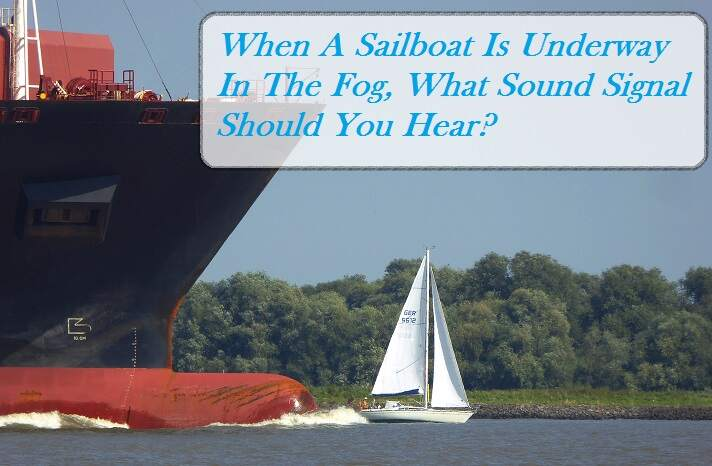 A Sailboat Is Underway In The Fog. What Sound Signal Should You Hear?