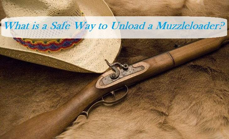 What is a Safe Way to Unload a Muzzleloader?